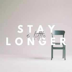 Stay a Little Longer